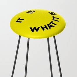 It Is What It Is Counter Stool