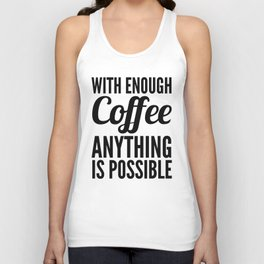With Enough Coffee Anything is Possible Unisex Tank Top