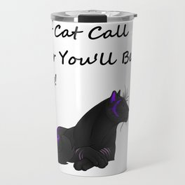 Don't Cat Call Me or You'll Be Sorry Travel Mug