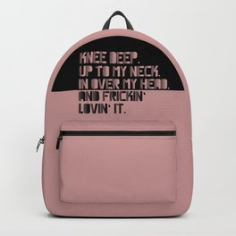 Knee Deep. Up To My Neck. In Over My Head. Pink-black Backpack