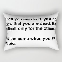 When You Are Dead You Do Not Know You Are Dead Rectangular Pillow