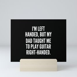 I m left handed but my dad taught me to play guitar right handed Mini Art Print