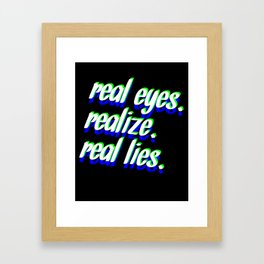 REAL EYES. REALIZE. REAL LIES. Framed Art Print