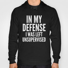 In My Defense I Was Left Unsupervised (Black & White) Hoody