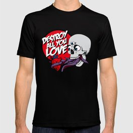 Destroy All You Love. T-shirt