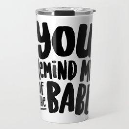 Labyrinth // You remind me of the babe Travel Mug
