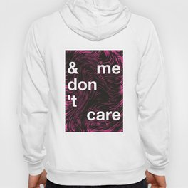 & me don't care Hoody
