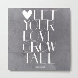 Let Your Love Grow Tall (b&w) Metal Print
