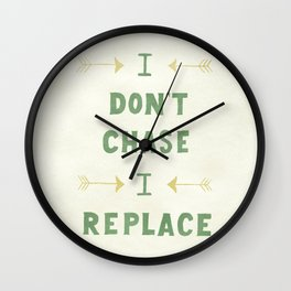 I don't chase, I replace Wall Clock