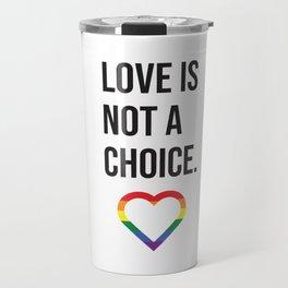 Love Is Not A Choice Travel Mug