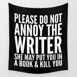 Please do not annoy the writer. She may put you in a book and kill you. (Black & White) Wall Tapestry