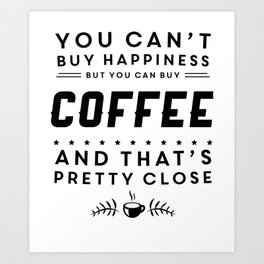 You cant buy happiness but you can buy coffee Art Print