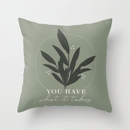 You have what it takes Throw Pillow