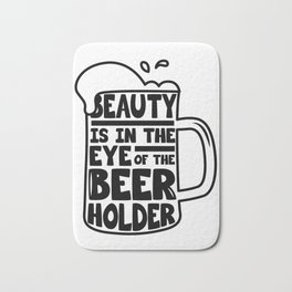 Beer Day - Beauty is in the Eye of Beer Holder Bath Mat