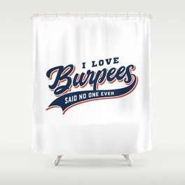 I Love Burpees Said No One Ever Shower Curtain