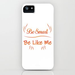 Be Smart Be Like Me iPhone Case