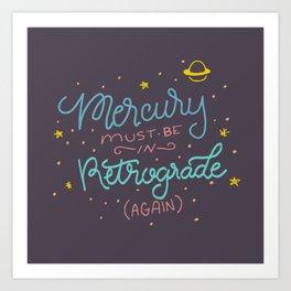 Mercury must be in Retrograde (again) Art Print