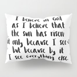 I Believe In God As I Believe That The Sun Has Risen - White Pillow Sham