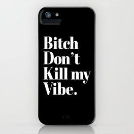 Bitch don't kill my vibe. iPhone Case