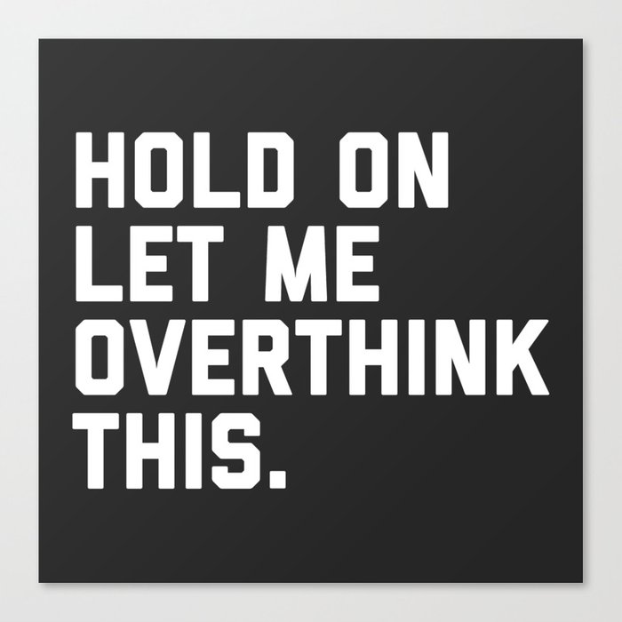 Hold On, Overthink This Funny Quote Canvas Print