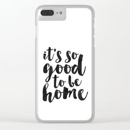 it's so good to be home,quote prints,home decor wall art,printable art,home sweet home,typography Clear iPhone Case