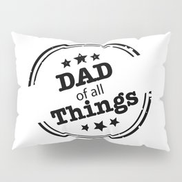 DAD Of A ll Things Pillow Sham