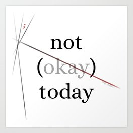 not okay today by Frill-Ability Art Print