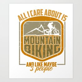 All I Care Is Mountain Biking And Maybe 3 People Gift Art Print