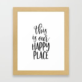 THIS IS OUR HAPPY PLACE Framed Art Print
