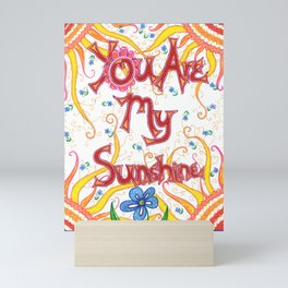 You Are My Sunshine, Flowers Mini Art Print