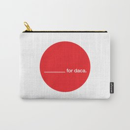 _______ for daca. Carry-All Pouch