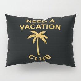 Need A Vacation Club Pillow Sham