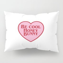 Be Cool Honey Bunny, Funny Movie Quote Pillow Sham