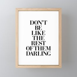 Don't Be Like the Rest of them Darling black-white typography poster black and white wall home decor Framed Mini Art Print