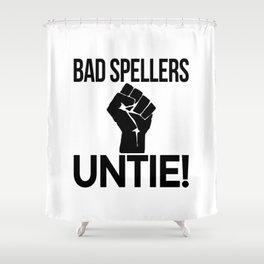BAD SPELLERS UNTIE! Shower Curtain