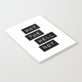 Why The Hell Not Inspirational Quotes black and white typography poster home wall decor Notebook