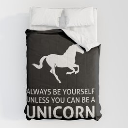 Always be yourself unless you can be a unicorn Comforters