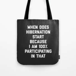 When Does Hibernation Start Funny Quote Tote Bag