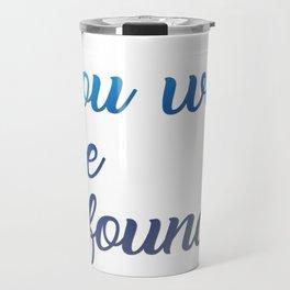 You will be found Travel Mug