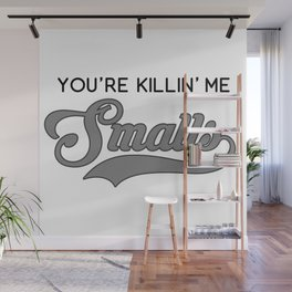 You're Killin' Me Smalls (Parent Version/Gray) Wall Mural