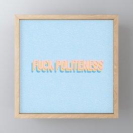 Fuck Politeness Framed Mini Art Print