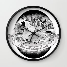 There Will Always Be Cats Wall Clock