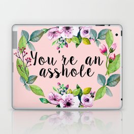 You're an asshole - pretty florals Laptop & iPad Skin