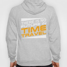 There Is No Future In Time Travel Hoody