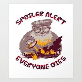 Spoiler Alert Everyone Dies Funny  Sarcastic Gift Art Print