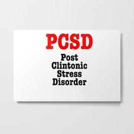Post Clintonic Stress Disorder Metal Print