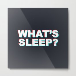 Whats Sleep? Metal Print