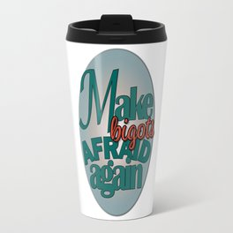 Make Bigots Afraid Again Travel Mug