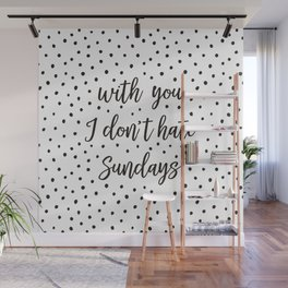 With you I don't hate Sundays Wall Mural