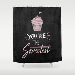 You're The Sweetest Shower Curtain